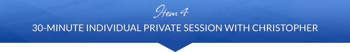 Item 4: 30-Minute Individual Private Session with Christopher