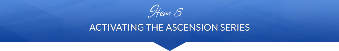 Item 5: Activating the Ascension Series