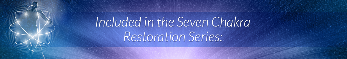 Included in the Seven Chakra Restoration Series: