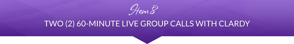 Item 8: Two (2) 60-Minute Live Group Calls with Clardy