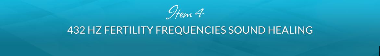 Item 4: 432Hz Fertility Frequencies Sound Healing