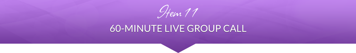 Item 11: 60-Minute Live Group Call