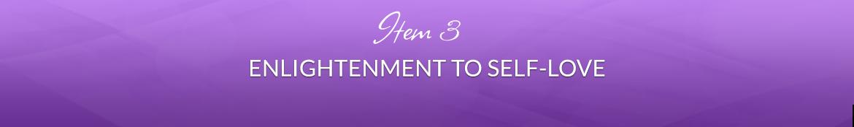 Item 3: Enlightenment to Self-Love