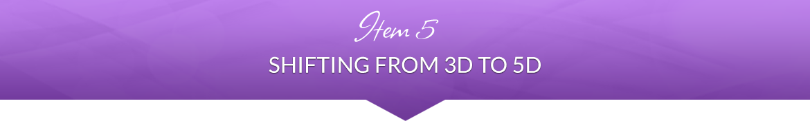 Item 5: Shifting from 3D to 5D