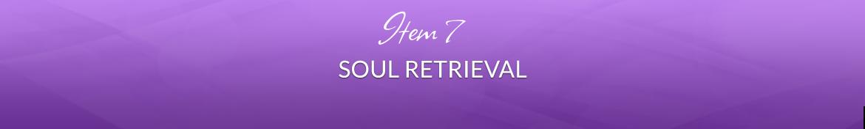 Item 7: Soul Retrieval