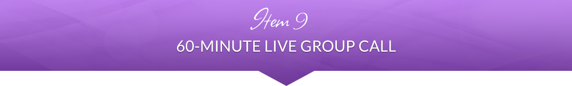 Item 9: 60-Minute Live Group Call