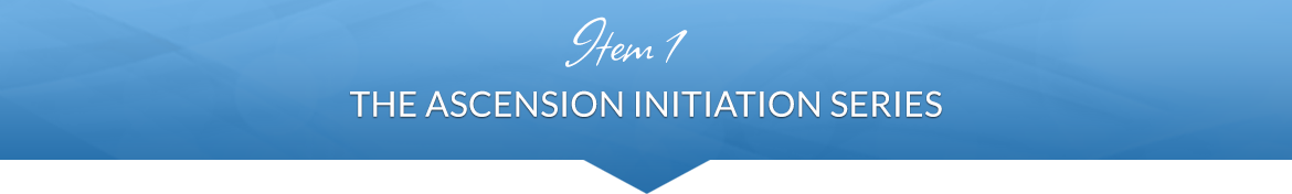 Item 1: The Ascension Initiation Series