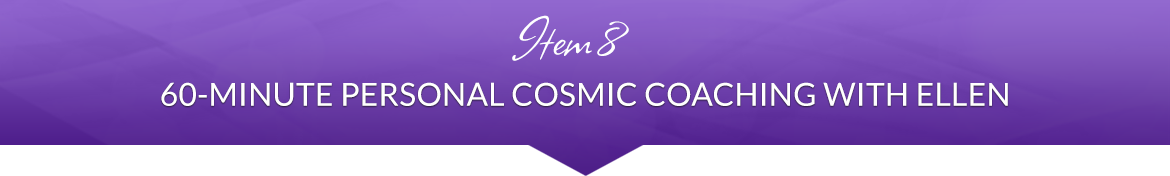 Item 8: 60-Minute Personal Cosmic Coaching with Ellen