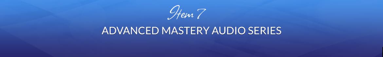 Item 7: Advanced Mastery Audio Series