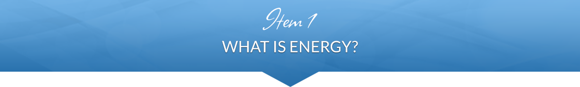 Item 1: What Is Energy?