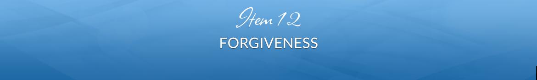 Item 12: Forgiveness