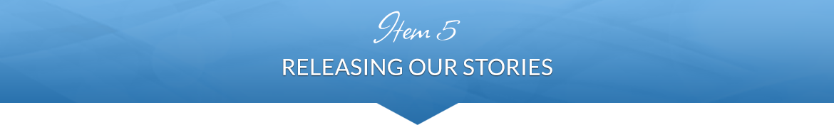 Item 5: Releasing Our Stories