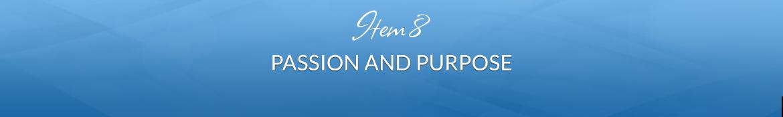 Item 8: Passion and Purpose