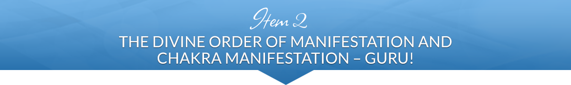 Item 2: The Divine Order of Manifestation and Chakra Manifestation — Guru!