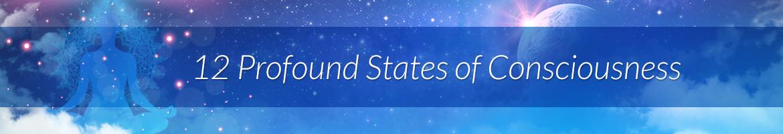 12 Profound States of Consciousness
