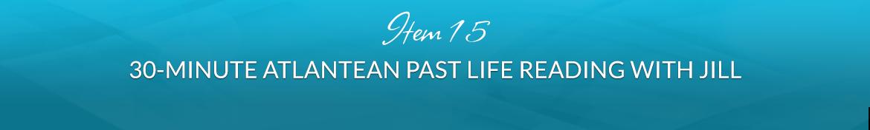 Item 15: 30-Minute Atlantean Past Life Reading