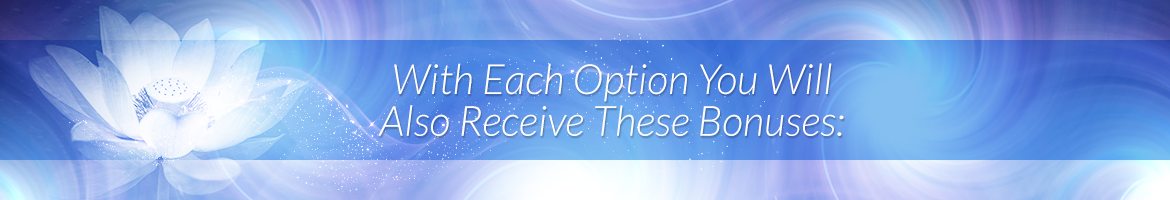 With Each Option You Will Also Receive These Bonuses: