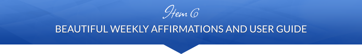 Item 6: Beautiful Weekly Affirmations and User Guide
