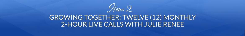 Item 2: Growing Together: Twelve (12) Monthly 2-Hour Live Calls with Julie Renee