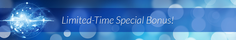 Limited-Time Special Bonus!