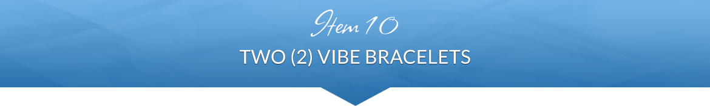 Item 10: Two (2) Vibe Bracelets