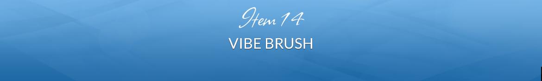Item 14: Vibe Brush