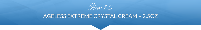 Item 15: Ageless Extreme Crystal Cream — 2.5oz