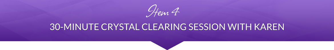 Item 4: 30-Minute Crystal Clearing Session with Karen