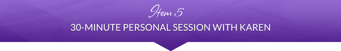 Item 5: 30-Minute Personal Session with Karen