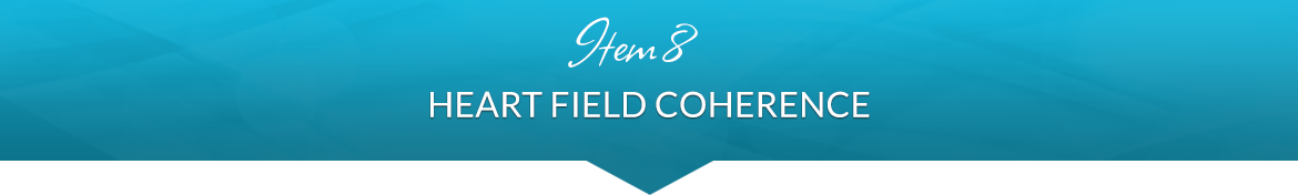 Item 8: Heart Field Coherence