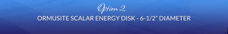 Option 2: Ormusite Scalar Energy Disk — 6-½″ Diameter