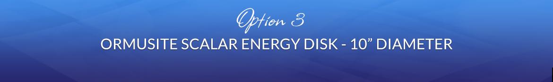 Option 3: 1 Ormusite Scalar Energy Disk — 10″ Diameter