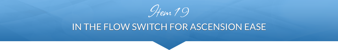 Item 19: In the Flow Switch for Ascension Ease