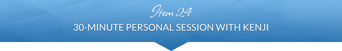 Item 24: 30-Minute Personal Session with Kenji