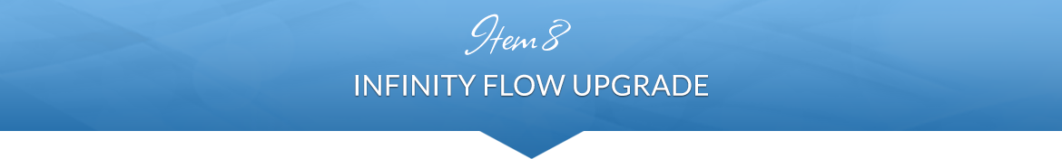 Item 8: Infinity Flow Upgrade
