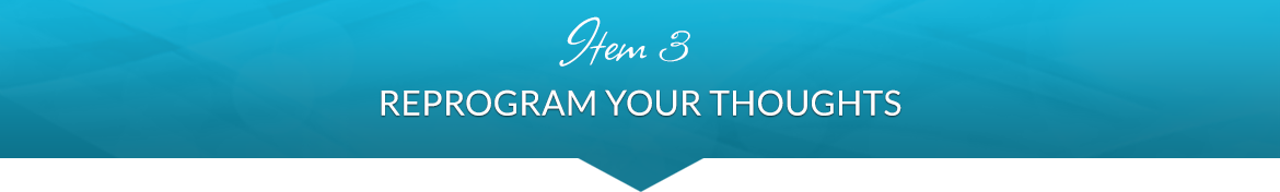 Item 3: Reprogram Your Thoughts
