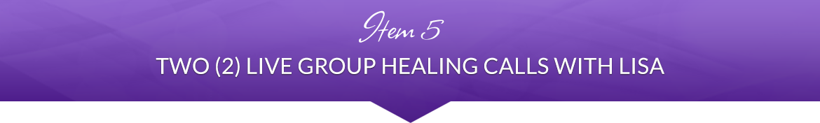 Item 5: Two (2) Live Group Healing Calls with Lisa