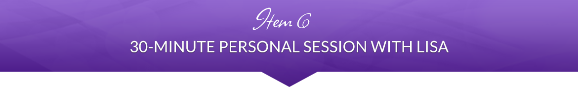 Item 6: 30-Minute Personal Session with Lisa