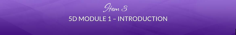 Item 3: 5D Module 1 — Introduction