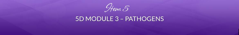 Item 5: 5D Module 3 — Pathogens