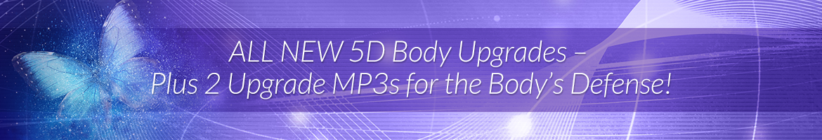 ALL NEW 5D Body Upgrades — Plus 2 Upgrade MP3s for the Body's Defense!