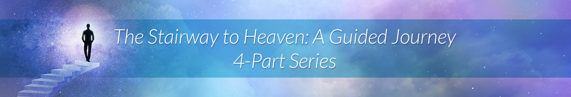 The Stairway to Heaven: A Guided Journey 4-Part Series: