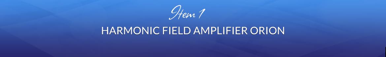 Item 1: Harmonic Field Amplifier Orion