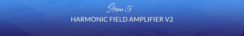 Item 5: Harmonic Field Amplifier V2