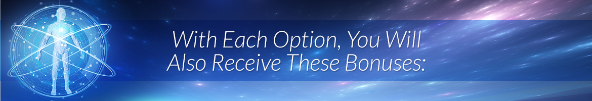 With Each Option, You Will Also Receive These Bonuses: