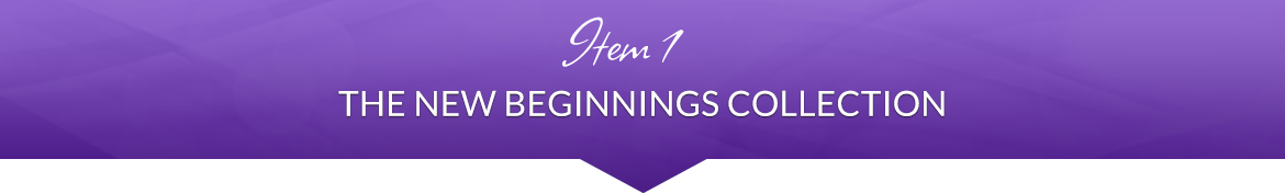 Item 1: The New Beginnings Collection