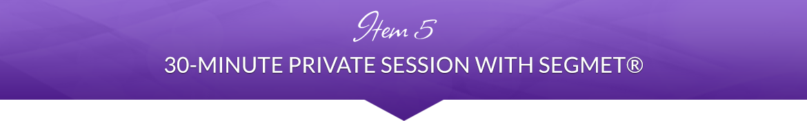 Item 5: 30-Minute Private Session with SEGMET®