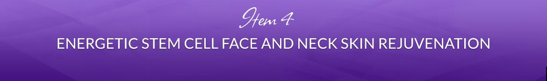 Item 4: Energetic Stem Cell Face and Neck Skin Rejuvenation