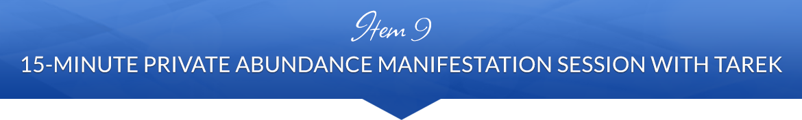 Item 9: 15-Minute Private Abundance Manifestation Session with Tarek