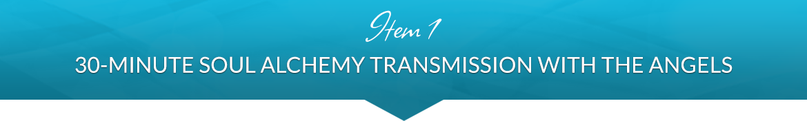 Item 1: 30-Minute Soul Alchemy Transmission with the Angels